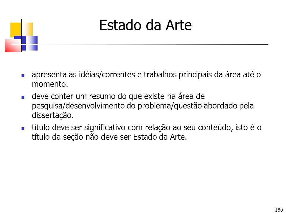 Estado da Arte apresenta as idéias/correntes e trabalhos principais da área até o momento.