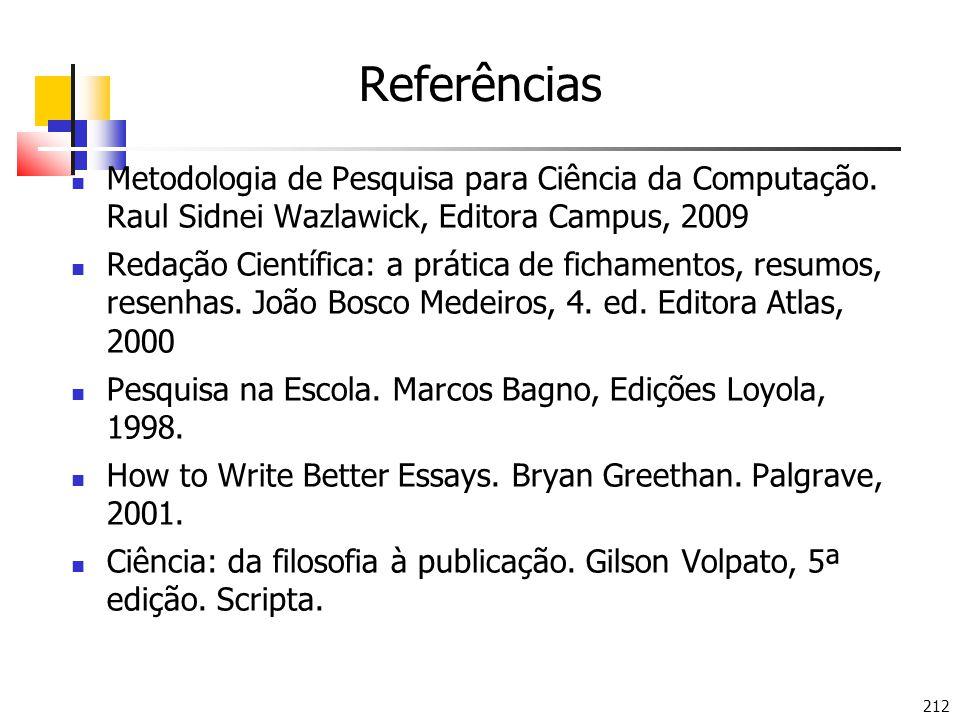 Referências Metodologia de Pesquisa para Ciência da Computação. Raul Sidnei Wazlawick, Editora Campus, 2009.