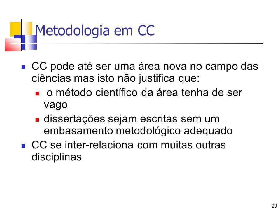 Metodologia em CC CC pode até ser uma área nova no campo das ciências mas isto não justifica que: o método científico da área tenha de ser vago.