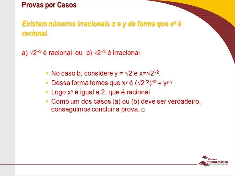 Provas por Casos Existem números irracionais x e y de forma que xy é racional.