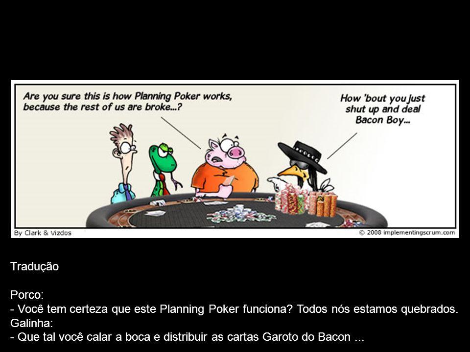 Tradução Porco: Você tem certeza que este Planning Poker funciona Todos nós estamos quebrados. Galinha: