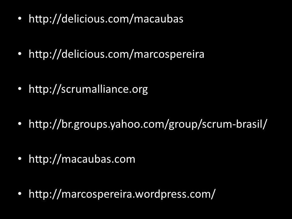 http://delicious.com/macaubas http://delicious.com/marcospereira. http://scrumalliance.org. http://br.groups.yahoo.com/group/scrum-brasil/