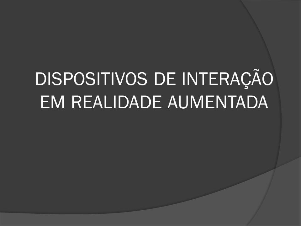 DISPOSITIVOS DE INTERAÇÃO EM REALIDADE AUMENTADA