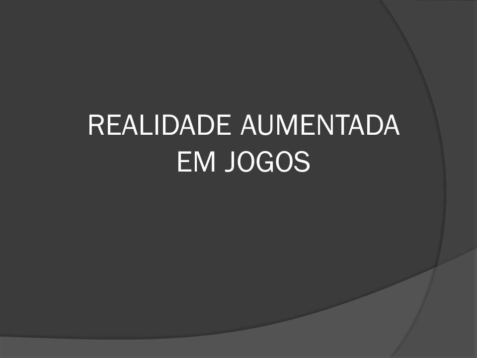 REALIDADE AUMENTADA EM JOGOS