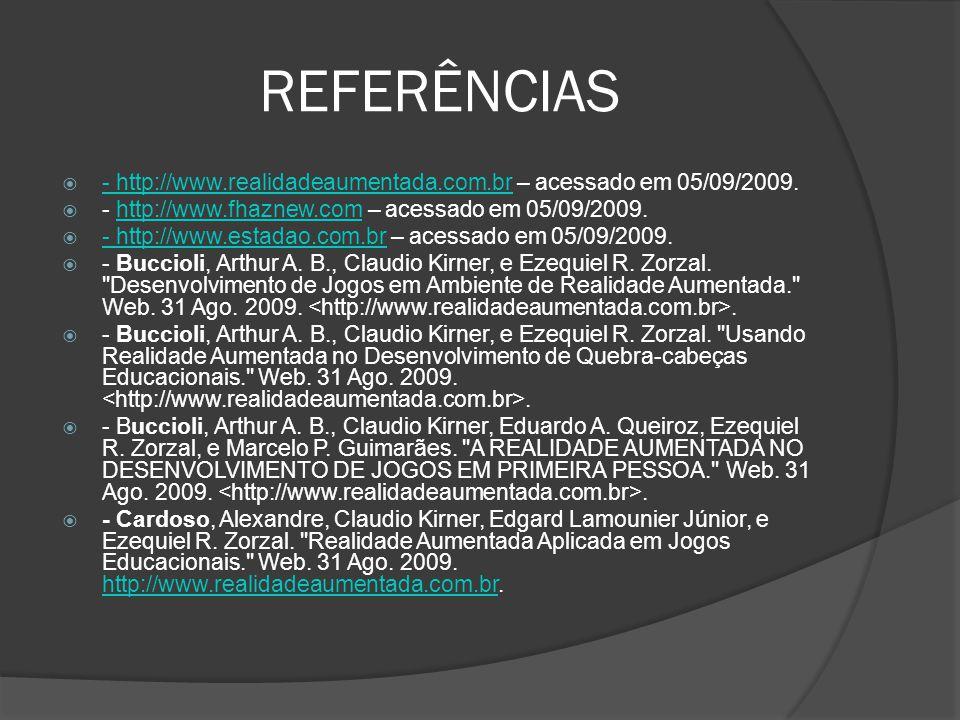 REFERÊNCIAS - http://www.realidadeaumentada.com.br – acessado em 05/09/2009. - http://www.fhaznew.com – acessado em 05/09/2009.