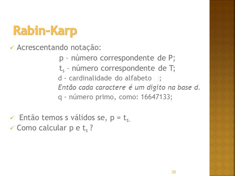 Rabin-Karp Acrescentando notação: p – número correspondente de P;