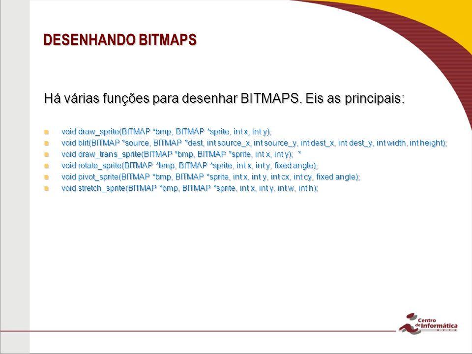 DESENHANDO BITMAPS Há várias funções para desenhar BITMAPS. Eis as principais: void draw_sprite(BITMAP *bmp, BITMAP *sprite, int x, int y);