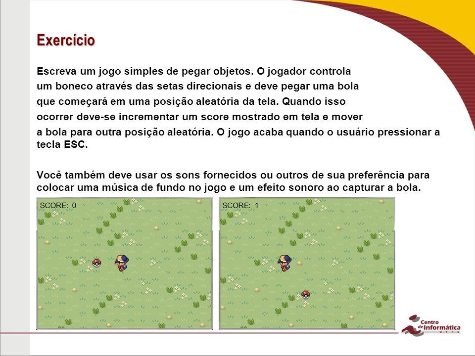 Exercício Escreva um jogo simples de pegar objetos. O jogador controla