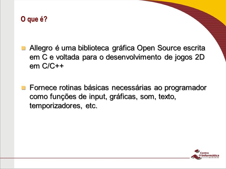 O que é Allegro é uma biblioteca gráfica Open Source escrita em C e voltada para o desenvolvimento de jogos 2D em C/C++