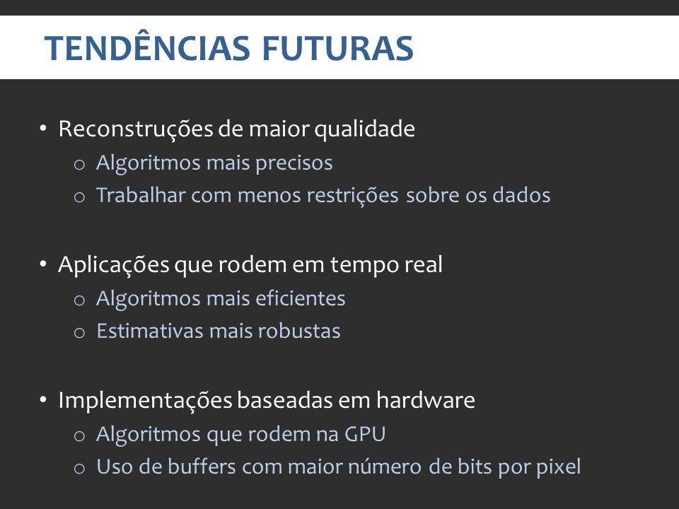 TENDÊNCIAS FUTURAS Reconstruções de maior qualidade