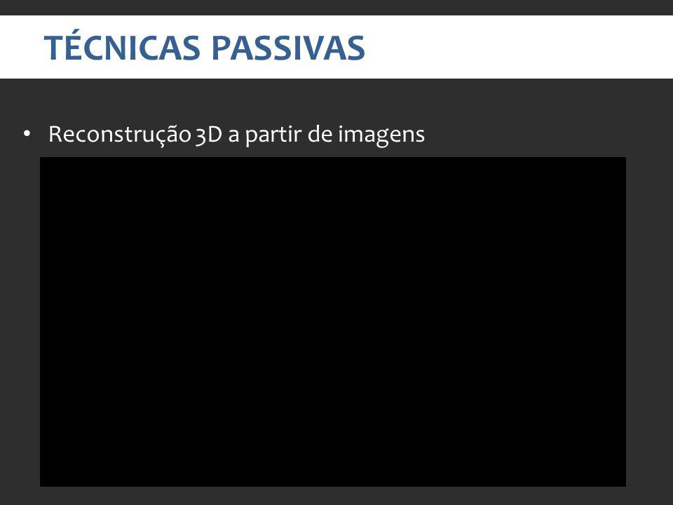 TÉCNICAS PASSIVAS Reconstrução 3D a partir de imagens