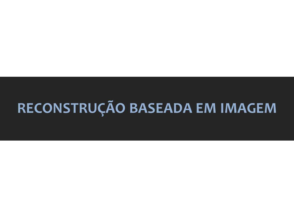 RECONSTRUÇÃO BASEADA EM IMAGEM