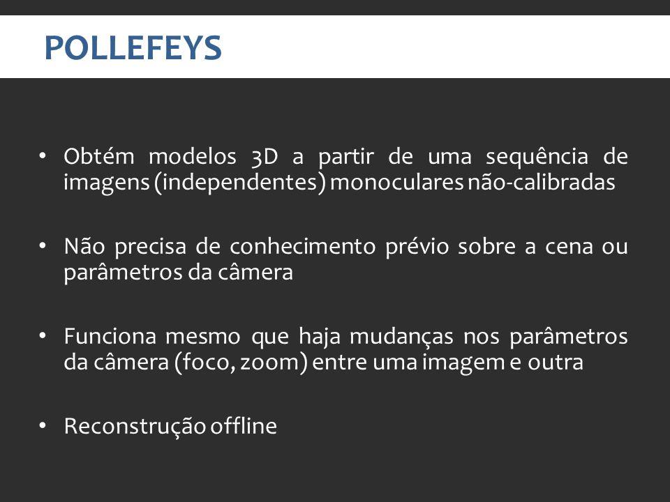 POLLEFEYS Obtém modelos 3D a partir de uma sequência de imagens (independentes) monoculares não-calibradas.