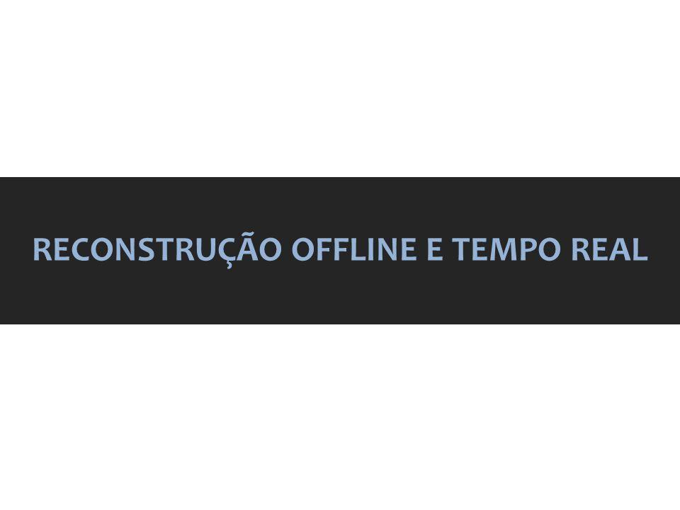 REConstrução offline e tempo real