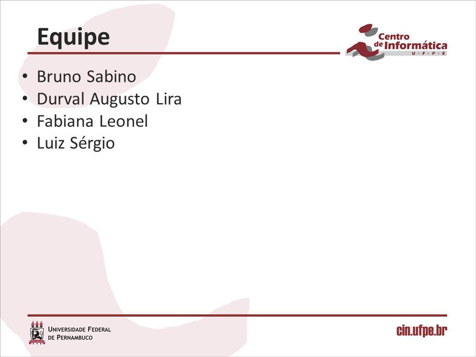 Equipe Bruno Sabino Durval Augusto Lira Fabiana Leonel Luiz Sérgio