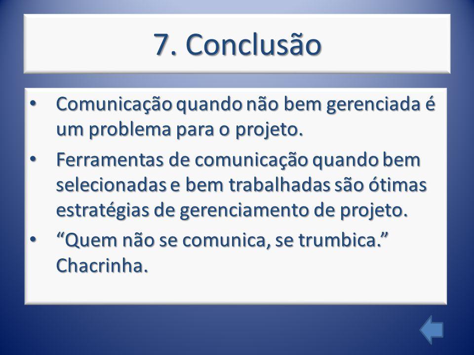 7. Conclusão Comunicação quando não bem gerenciada é um problema para o projeto.