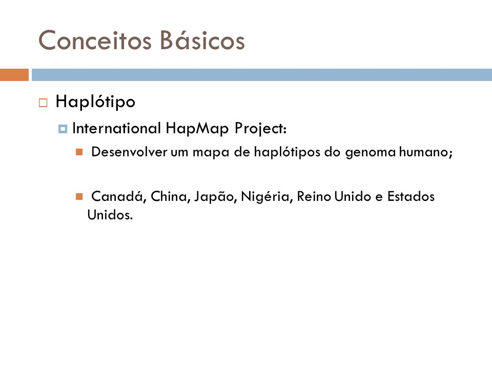 Conceitos Básicos Haplótipo International HapMap Project: