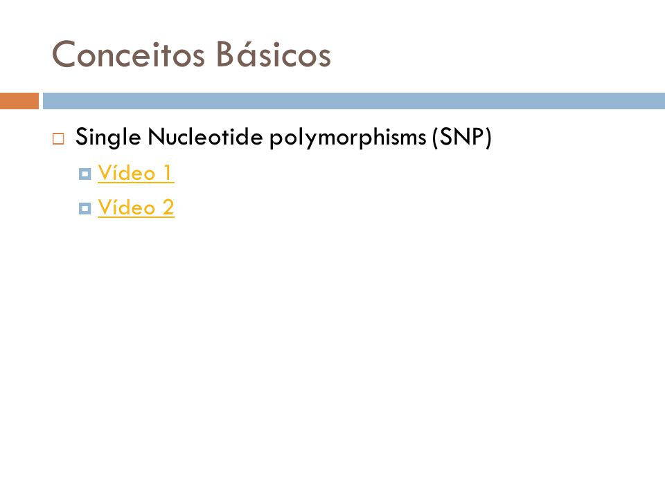 Conceitos Básicos Single Nucleotide polymorphisms (SNP) Vídeo 1