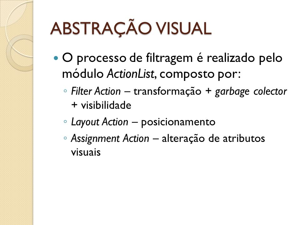 ABSTRAÇÃO VISUAL O processo de filtragem é realizado pelo módulo ActionList, composto por: