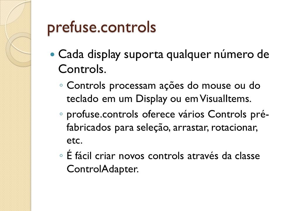 prefuse.controls Cada display suporta qualquer número de Controls.