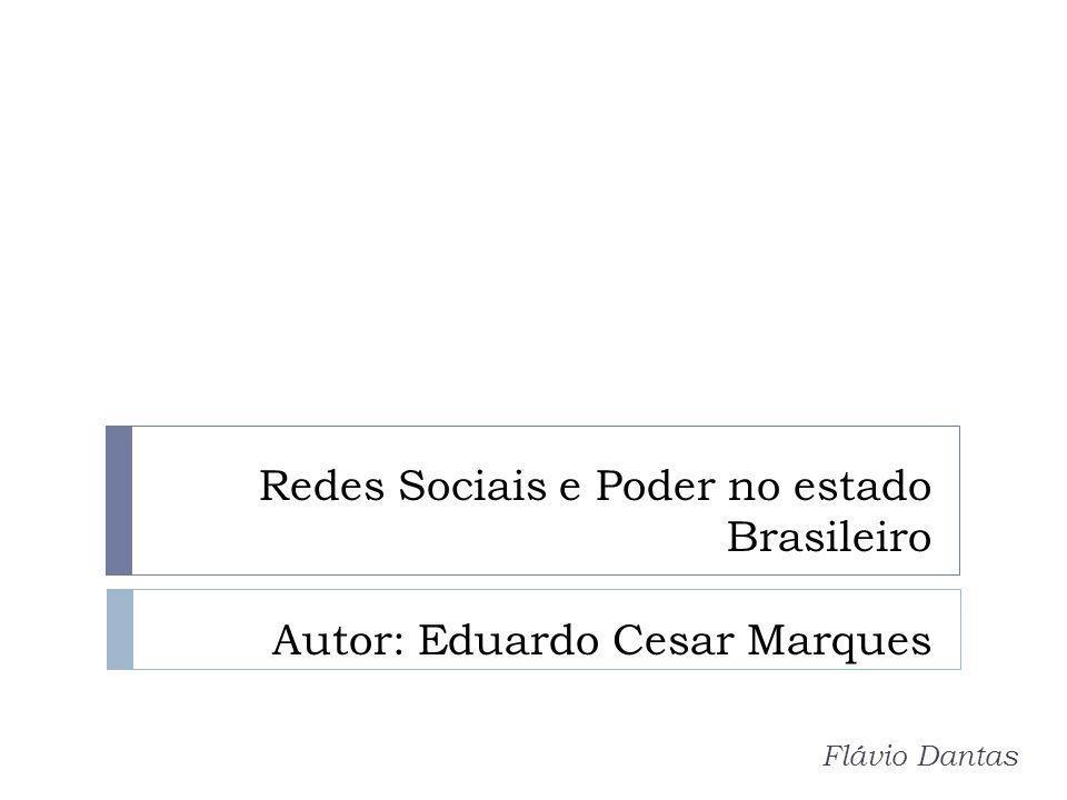Redes Sociais e Poder no estado Brasileiro Autor: Eduardo Cesar Marques