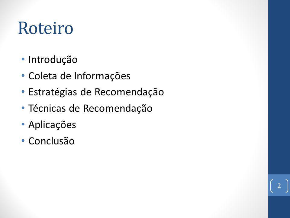 Roteiro Introdução Coleta de Informações Estratégias de Recomendação