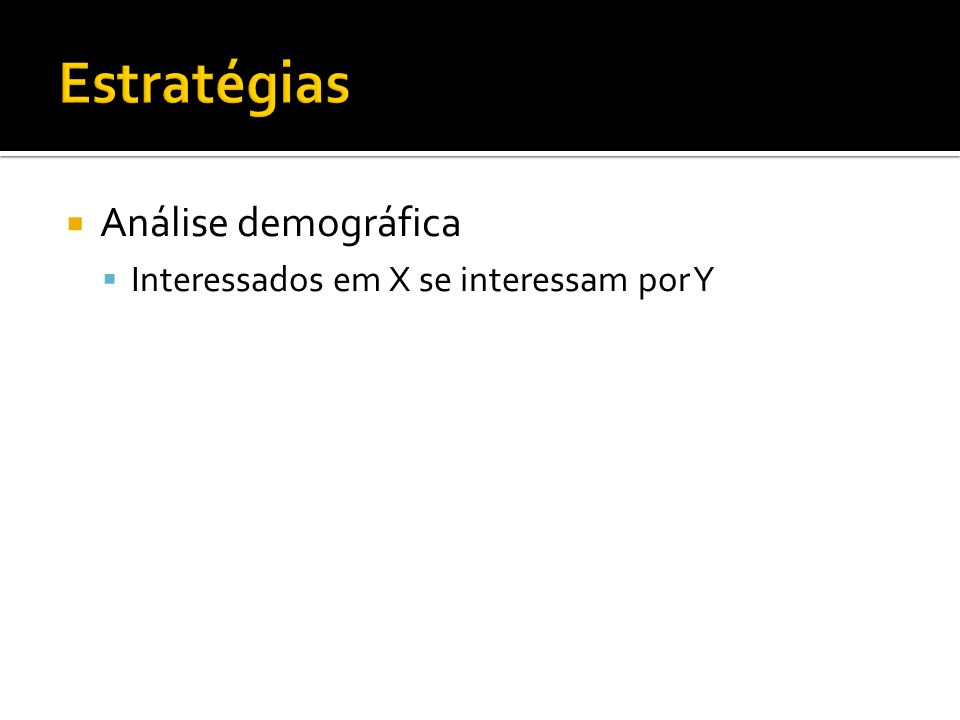 Estratégias Análise demográfica Interessados em X se interessam por Y