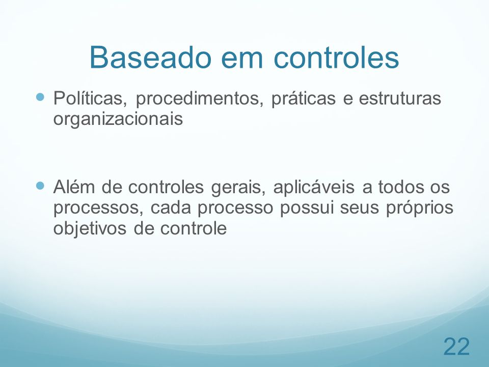 Baseado em controles Políticas, procedimentos, práticas e estruturas organizacionais.