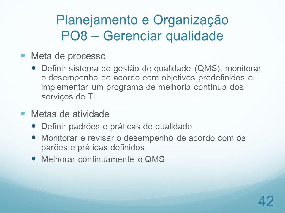 Planejamento e Organização PO8 – Gerenciar qualidade