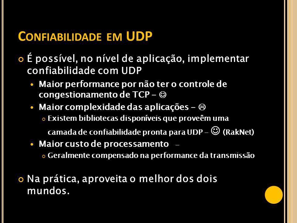 Confiabilidade em UDP É possível, no nível de aplicação, implementar confiabilidade com UDP.