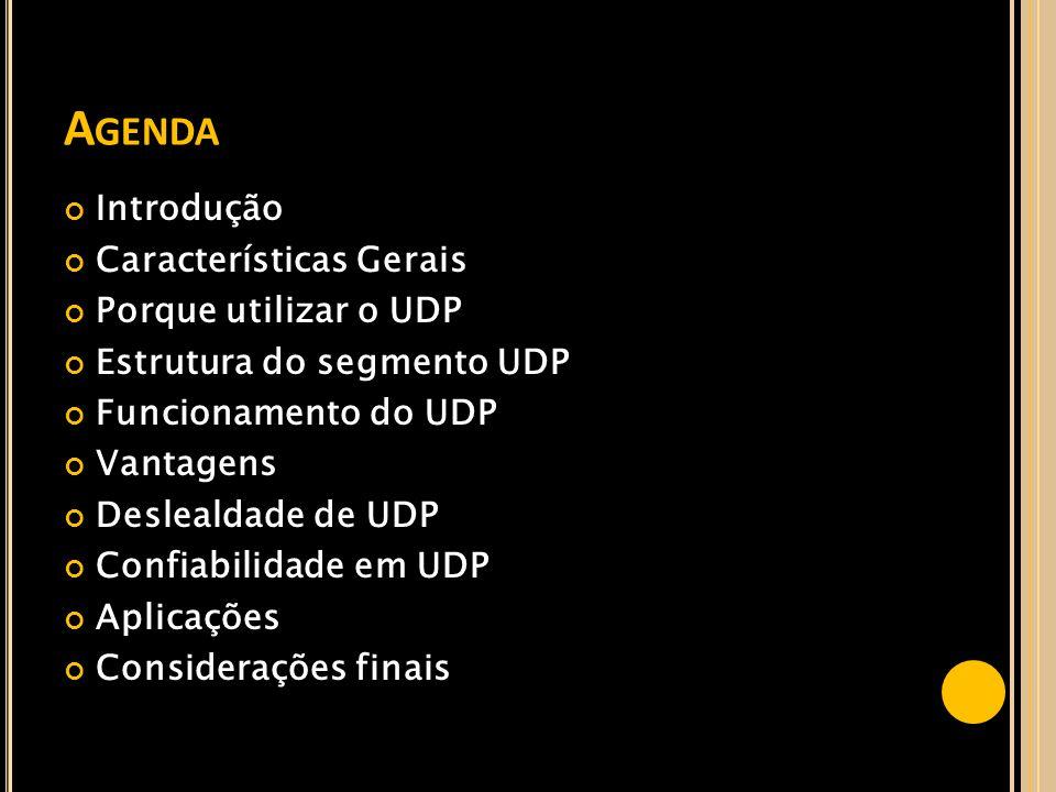 Agenda Introdução Características Gerais Porque utilizar o UDP