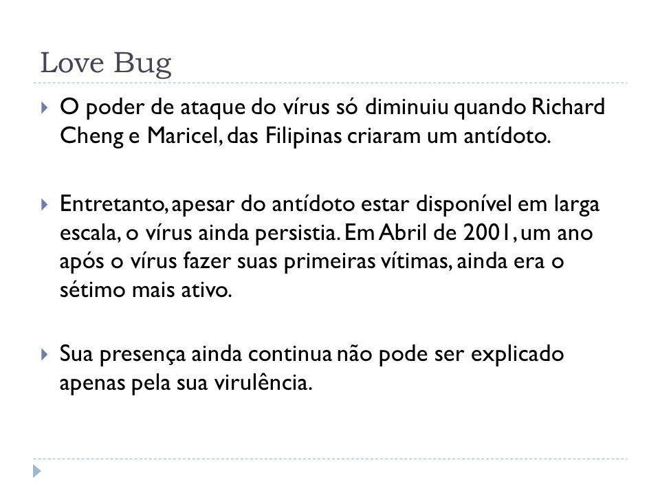 Love Bug O poder de ataque do vírus só diminuiu quando Richard Cheng e Maricel, das Filipinas criaram um antídoto.