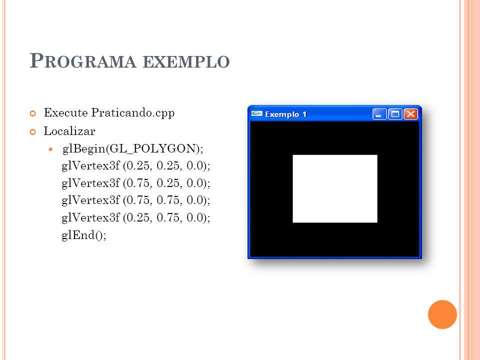 Programa exemplo Execute Praticando.cpp Localizar glBegin(GL_POLYGON);