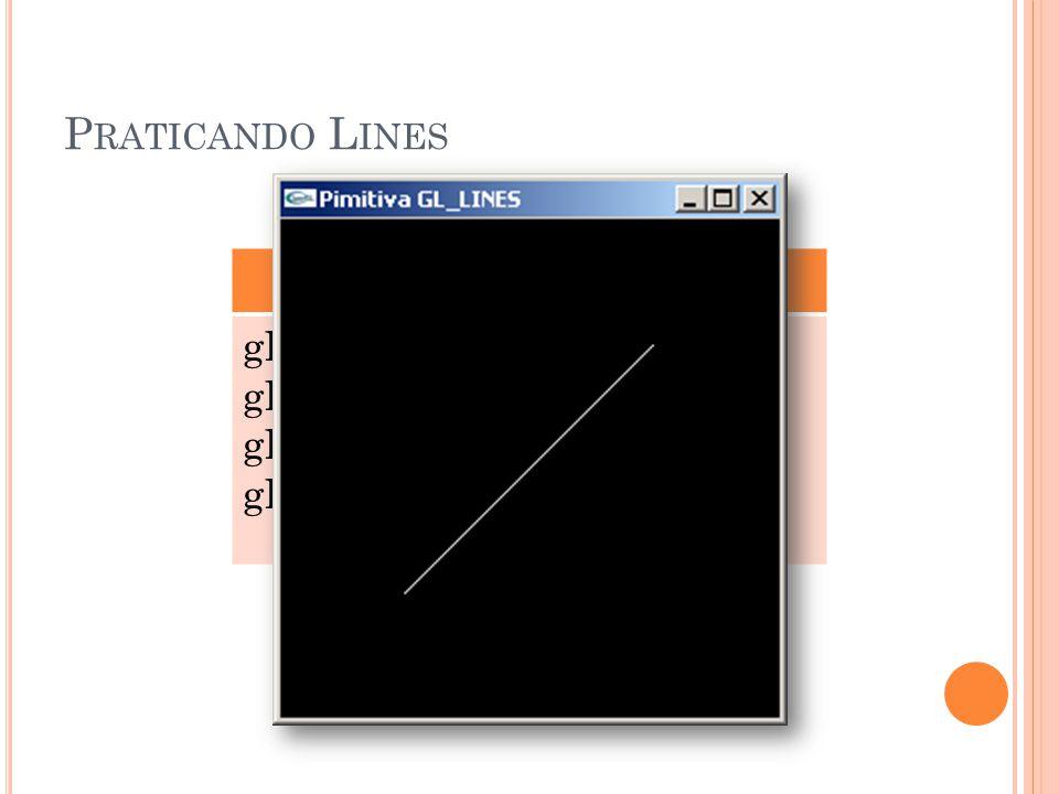 Praticando Lines GL_LINES glBegin(GL_LINES);