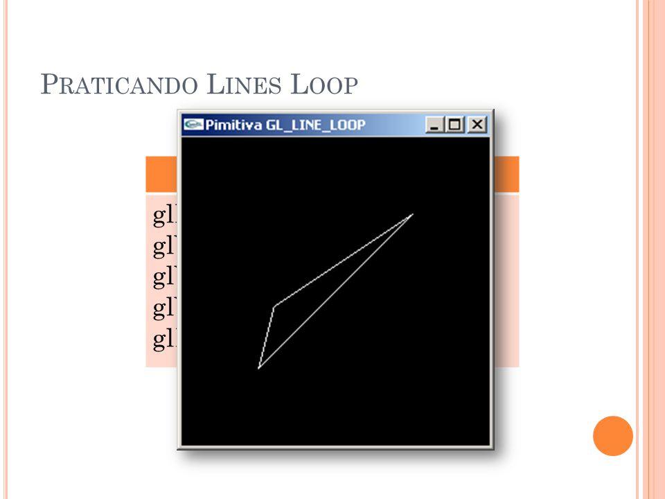 Praticando Lines Loop GL_LINE_LOOP glBegin(GL_LINE_LOOP);