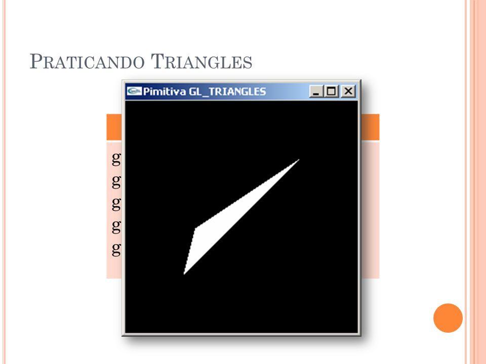 Praticando Triangles GL_TRIANGLES glBegin(GL_TRIANGLES);