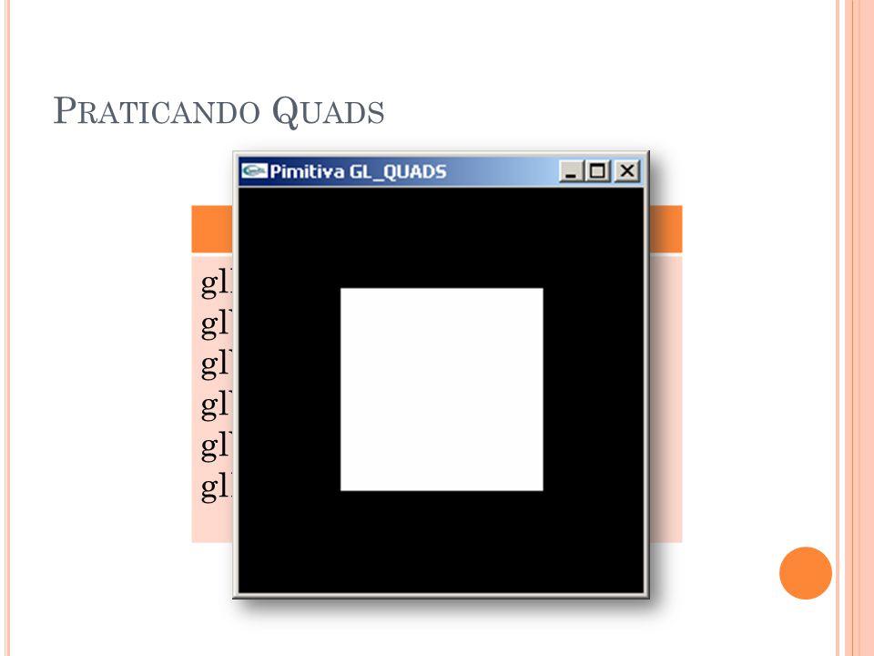 Praticando Quads GL_QUADS glBegin(GL_QUADS);