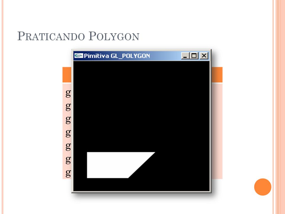 Praticando Polygon GL_POLYGON glBegin(GL_POLYGON);