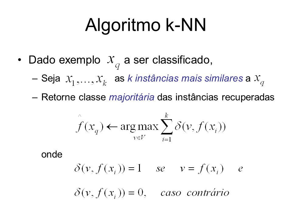 Algoritmo k-NN Dado exemplo a ser classificado,