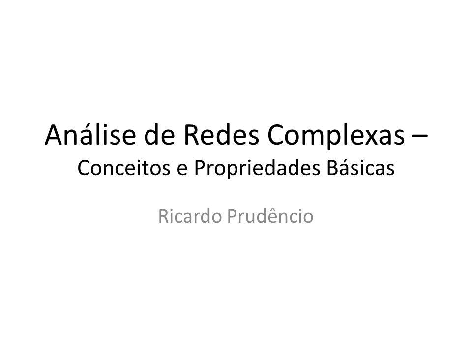 Análise de Redes Complexas – Conceitos e Propriedades Básicas