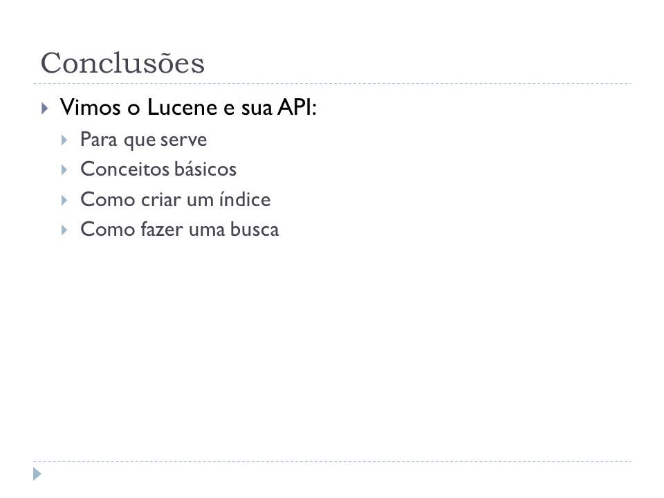 Conclusões Vimos o Lucene e sua API: Para que serve Conceitos básicos