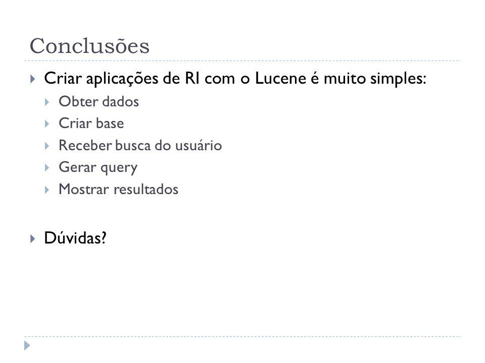 Conclusões Criar aplicações de RI com o Lucene é muito simples: