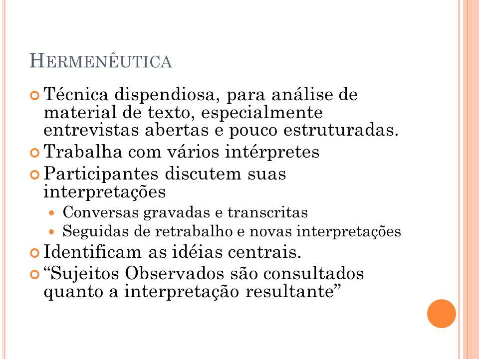 Hermenêutica Técnica dispendiosa, para análise de material de texto, especialmente entrevistas abertas e pouco estruturadas.