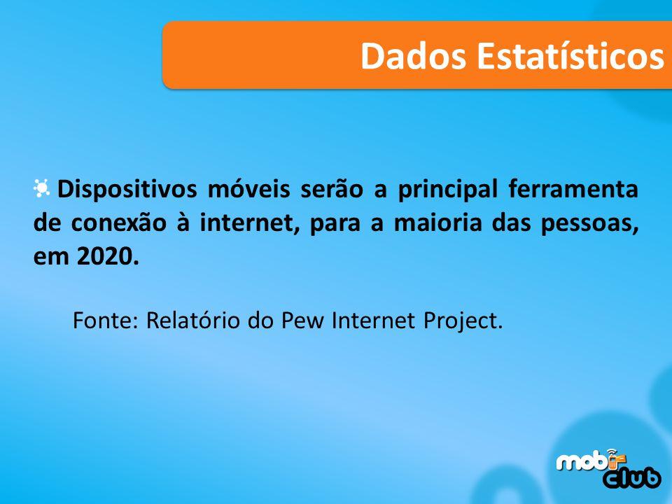 Dados Estatísticos Dispositivos móveis serão a principal ferramenta de conexão à internet, para a maioria das pessoas, em 2020.