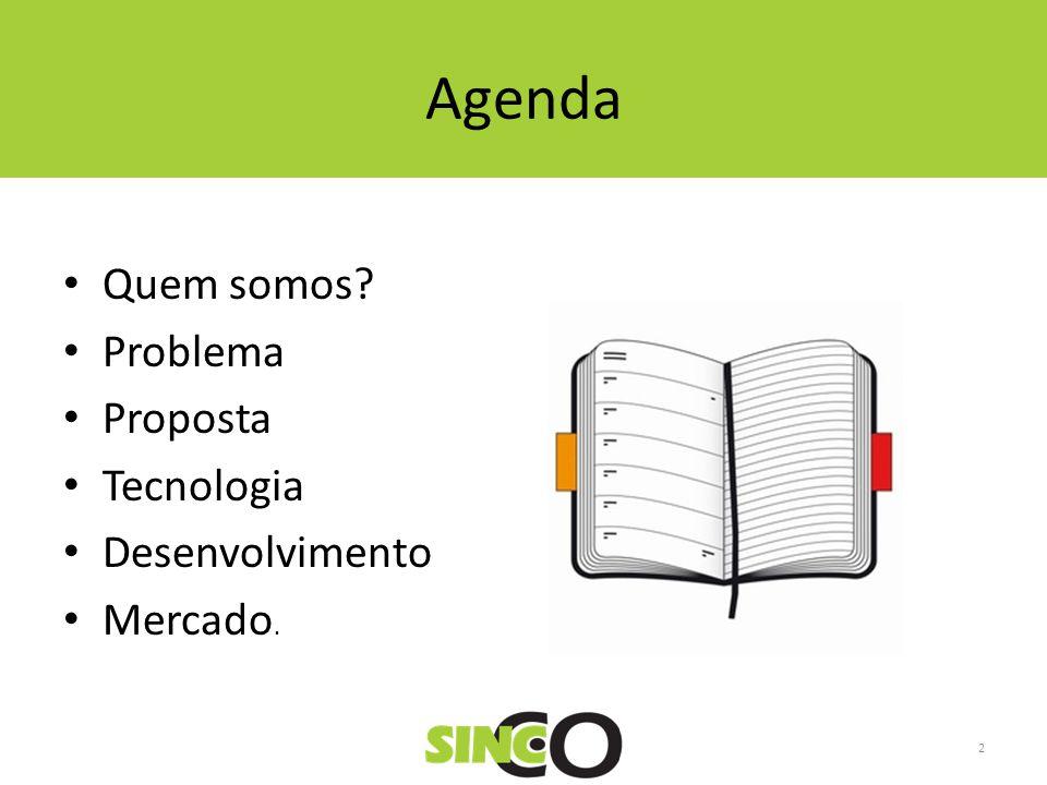 Agenda Quem somos Problema Proposta Tecnologia Desenvolvimento
