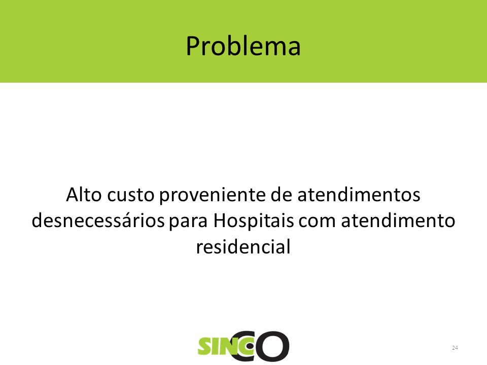 Problema Alto custo proveniente de atendimentos desnecessários para Hospitais com atendimento residencial.