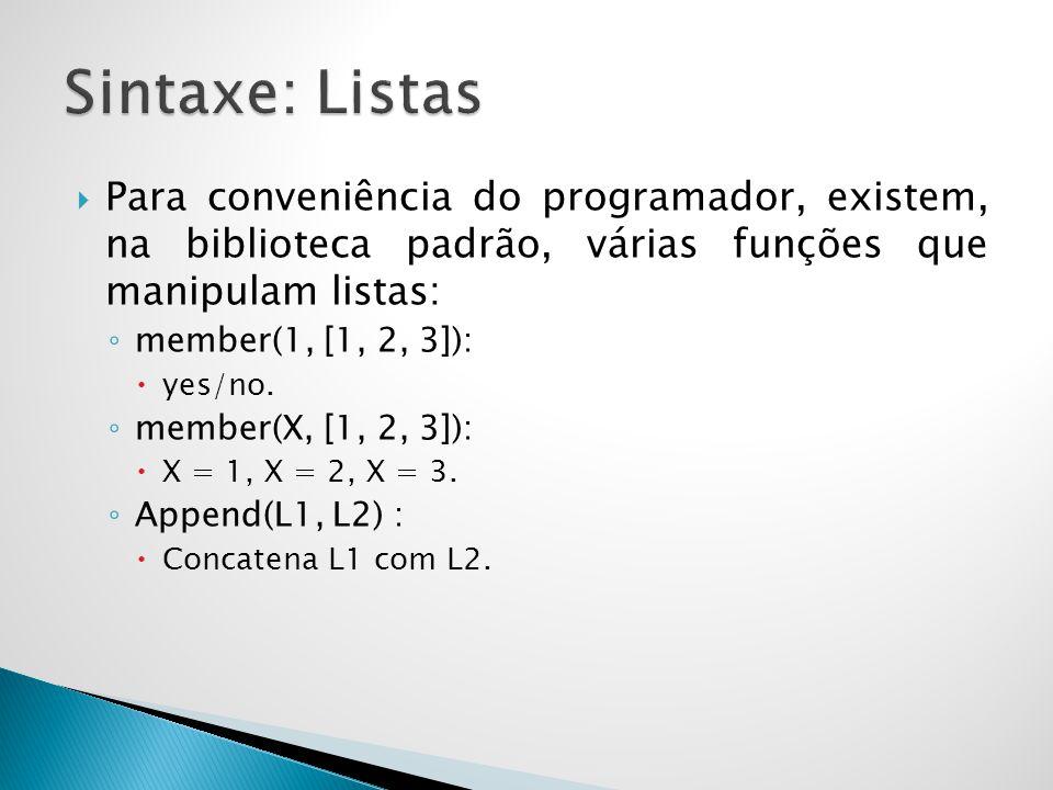 Sintaxe: Listas Para conveniência do programador, existem, na biblioteca padrão, várias funções que manipulam listas: