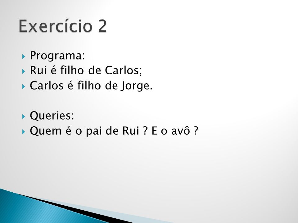 Exercício 2 Programa: Rui é filho de Carlos; Carlos é filho de Jorge.