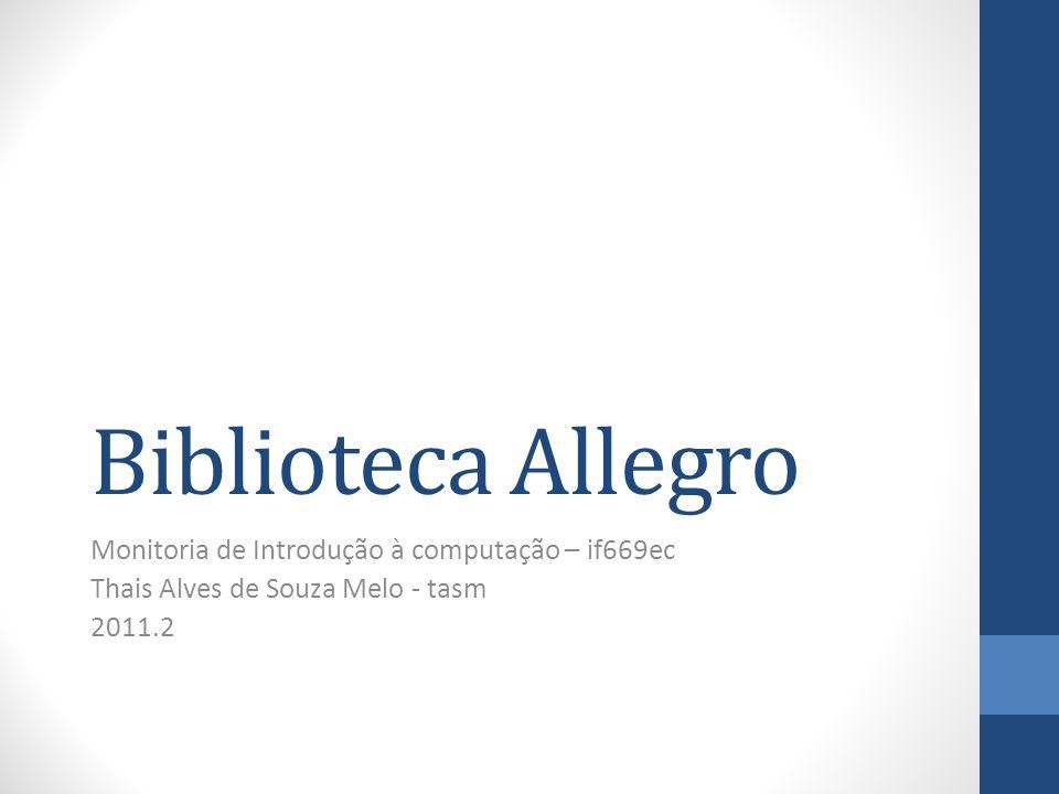 Biblioteca Allegro Monitoria de Introdução à computação – if669ec