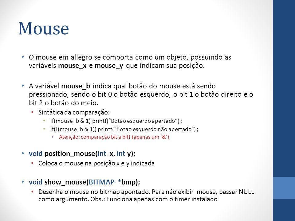 Mouse O mouse em allegro se comporta como um objeto, possuindo as variáveis mouse_x e mouse_y que indicam sua posição.
